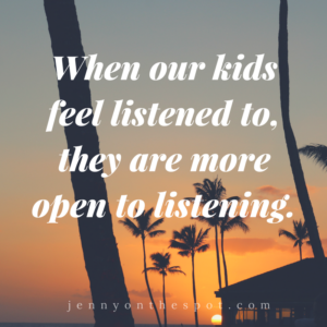 When our kids feel listened to, they are more open to listening | Jenny On The Spot