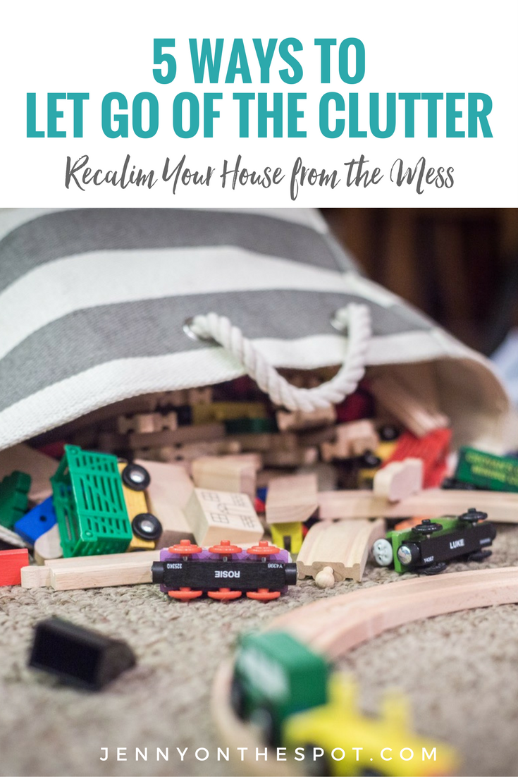 5 Ways to Let Go of the Clutter Recalim Your House from the Mess | Jenny On The Spot