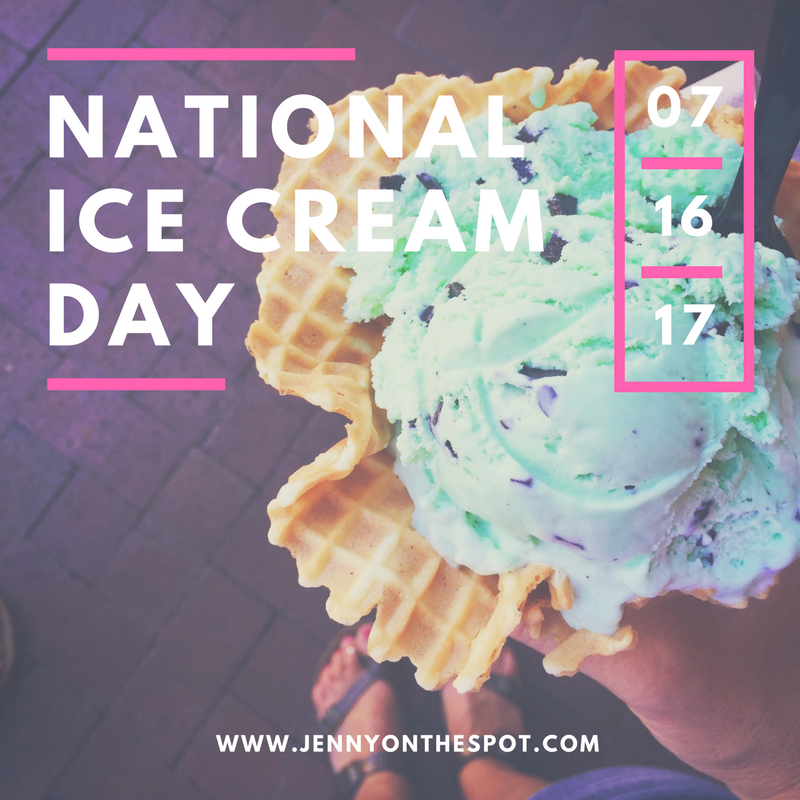 National Ice Cream Day | July 16, 2017 | JENNY ON THE SPOT
